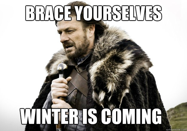 Brace Yourselves | Imminent Ned / Brace Yourselves, Winter is Coming | Know  Your Meme