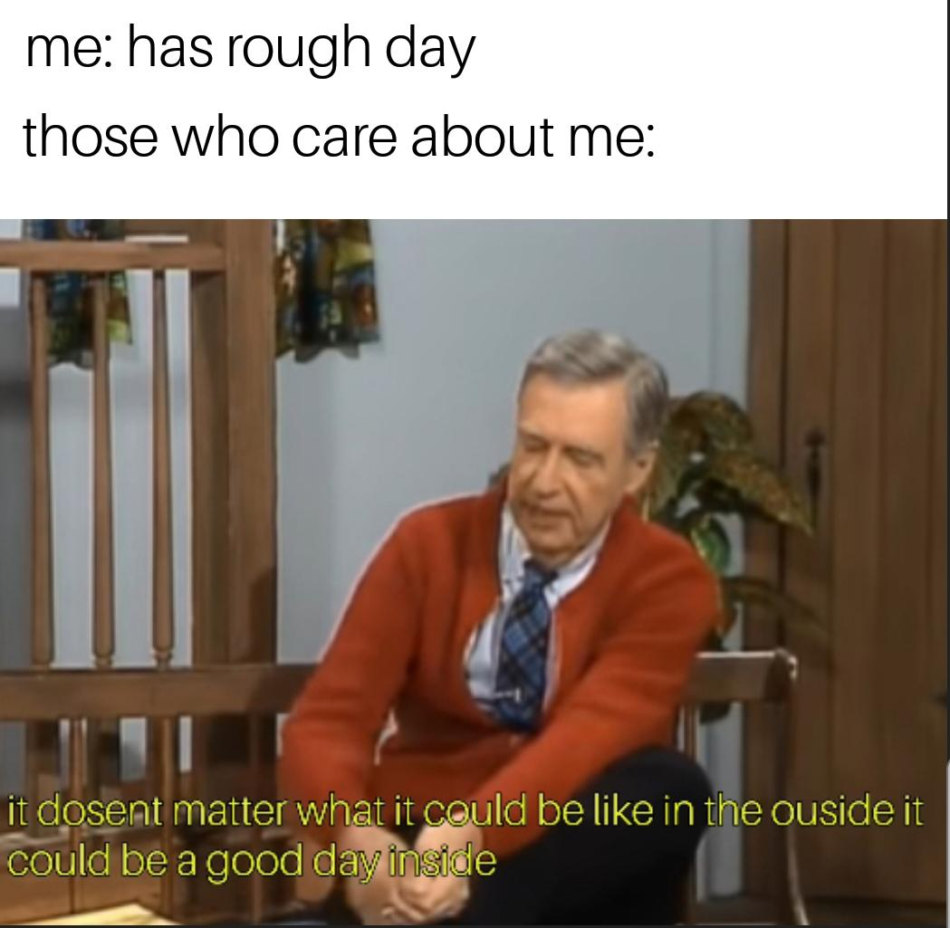 Mr Rogers Should Be My Therapist R Wholesomememes Wholesome Memes Know Your Meme