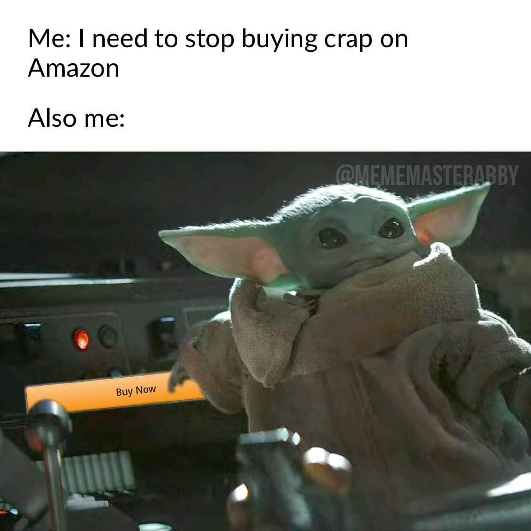 I need to stop buying crap from Amazon. | /r/BabyYoda | Baby Yoda | Know  Your Meme