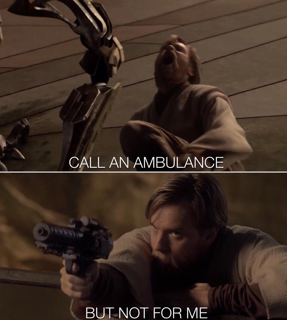 Hey Kenobi Give Me Everything R Prequelmemes Call An Ambulance But Not For Me Know Your Meme *subscribing turning on notifications by clicking on that bell icon *leaving a like *leaving a comment hope you have great day. r prequelmemes call an ambulance but