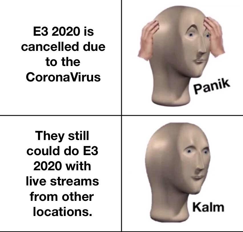 E3 2020 Cancelled Panik Kalm | E3 2020 Cancellation | Know Your Meme