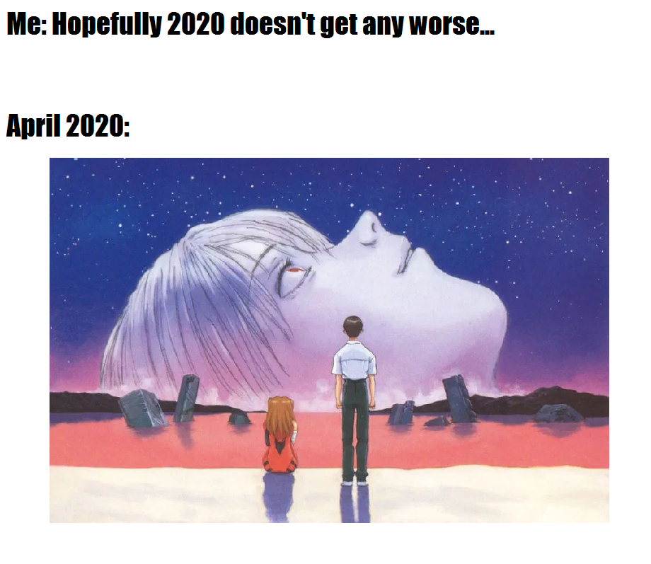 Me: Hopefully 2020 doesn't get any worse... April 2020: Giant Rei from Neon Genesis Evangelion