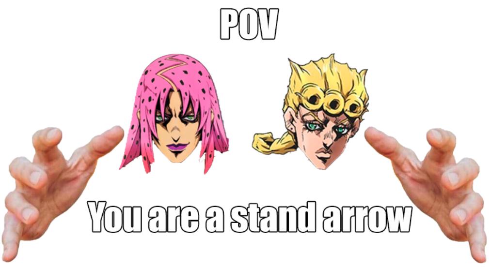 Another Pov Meme R Shitpostcrusaders Jojo S Bizarre Adventure Know Your Meme U/karutokazehaya's arrow meme works well as a meme template. another pov meme r shitpostcrusaders